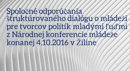 spolocne-odporucania-strukturovaneho-dialogu-o-mladezi-pre-tvorcov-politik-mladymi-ludmi-z-narodnej-konferenciam-mladeze-konanej-10-4-2016-v-ziline-kopia